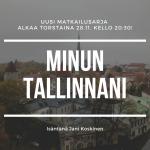 Uusi matkailusarja Minun Tallinnani alkaa!